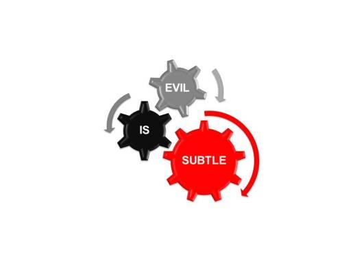 evil-is-subtle